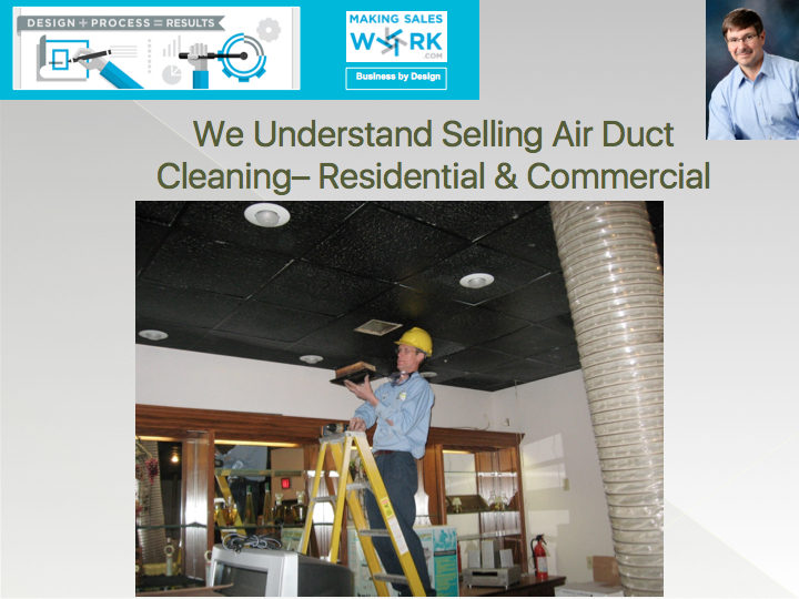 We understand selling - Air Duct Cleaning, Residential and Commercial